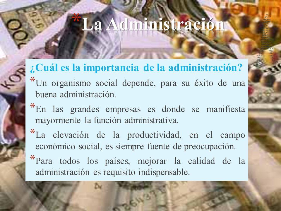 ¿Cuál es la importancia de la administración? * Un organismo social depende, para su éxito de una buena administración. * En las grandes empresas es d