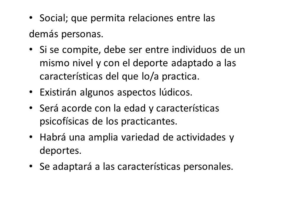 Social; que permita relaciones entre las demás personas. Si se compite, debe ser entre individuos de un mismo nivel y con el deporte adaptado a las ca