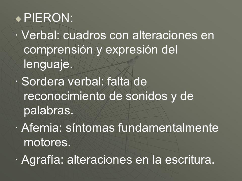 PIERON: · Verbal: cuadros con alteraciones en comprensión y expresión del lenguaje. · Sordera verbal: falta de reconocimiento de sonidos y de palabras