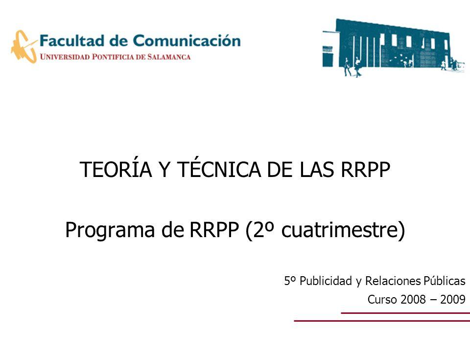 TEORÍA Y TÉCNICA DE LAS RRPP Programa de RRPP (2º cuatrimestre) 5º Publicidad y Relaciones Públicas Curso 2008 – 2009