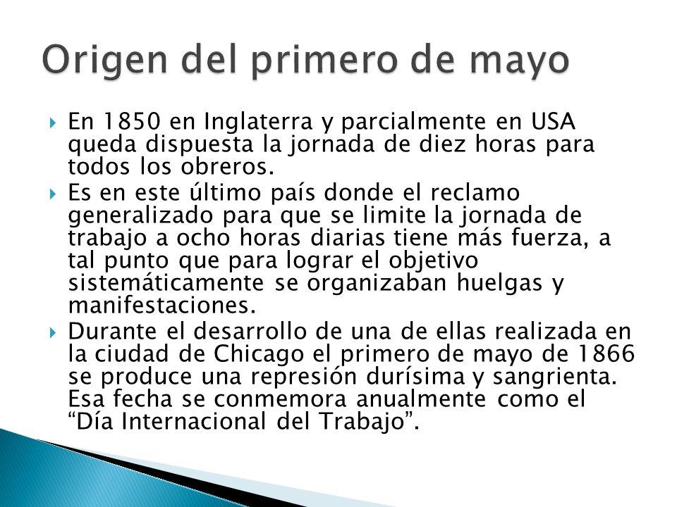 En 1850 en Inglaterra y parcialmente en USA queda dispuesta la jornada de diez horas para todos los obreros. Es en este último país donde el reclamo g
