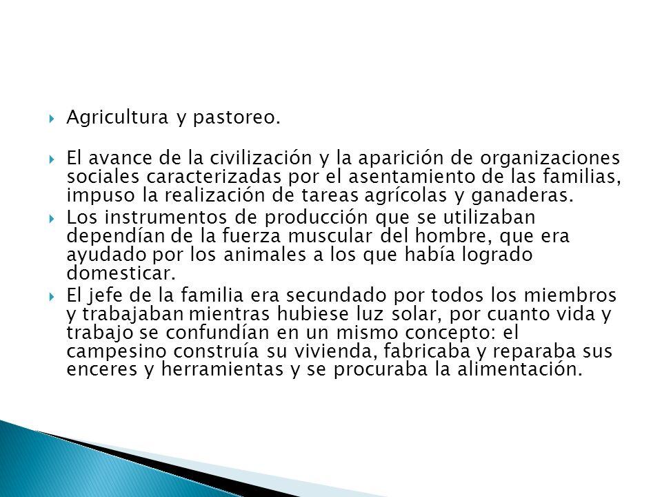 Agricultura y pastoreo. El avance de la civilización y la aparición de organizaciones sociales caracterizadas por el asentamiento de las familias, imp