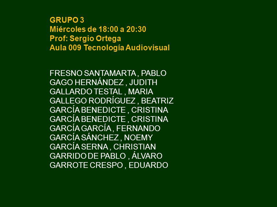 GRUPO 3 Miércoles de 18:00 a 20:30 Prof: Sergio Ortega Aula 009 Tecnología Audiovisual FRESNO SANTAMARTA, PABLO GAGO HERNÁNDEZ, JUDITH GALLARDO TESTAL