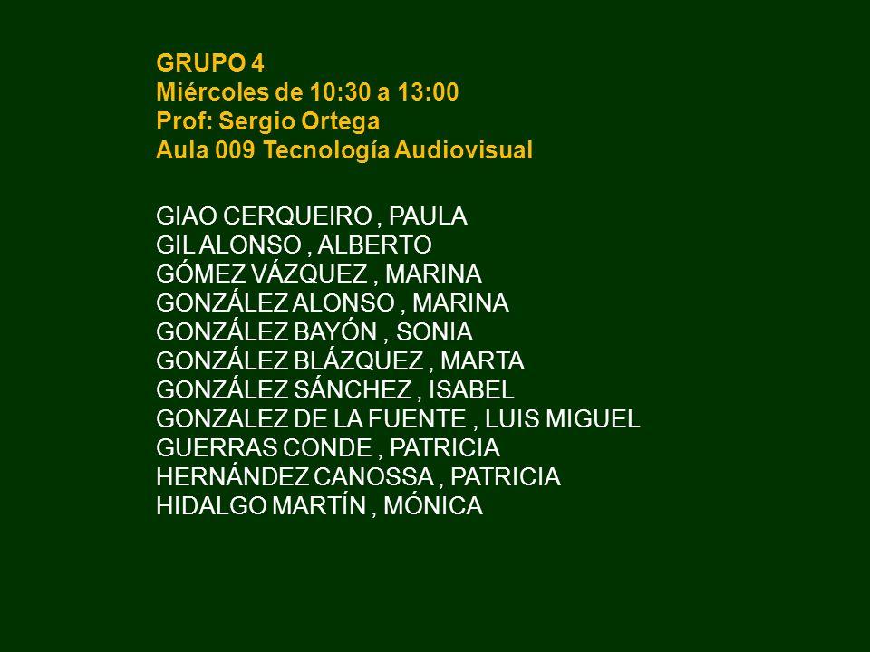 GRUPO 4 Miércoles de 10:30 a 13:00 Prof: Sergio Ortega Aula 009 Tecnología Audiovisual GIAO CERQUEIRO, PAULA GIL ALONSO, ALBERTO GÓMEZ VÁZQUEZ, MARINA