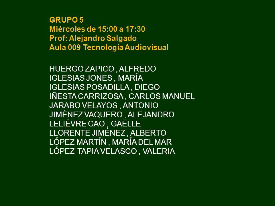 GRUPO 5 Miércoles de 15:00 a 17:30 Prof: Alejandro Salgado Aula 009 Tecnología Audiovisual HUERGO ZAPICO, ALFREDO IGLESIAS JONES, MARÍA IGLESIAS POSAD