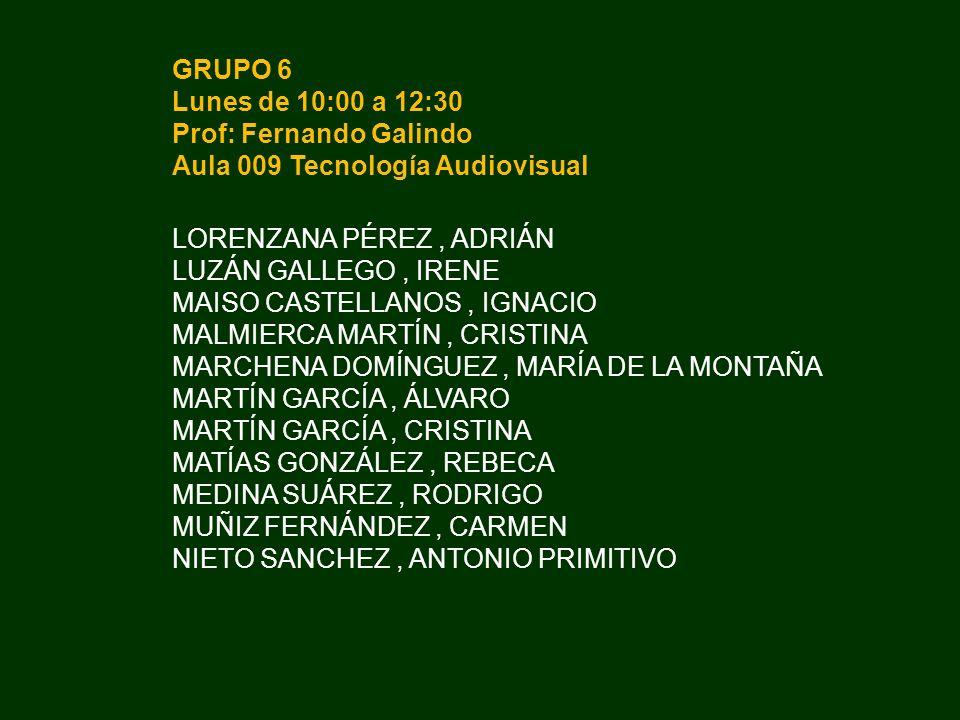 GRUPO 6 Lunes de 10:00 a 12:30 Prof: Fernando Galindo Aula 009 Tecnología Audiovisual LORENZANA PÉREZ, ADRIÁN LUZÁN GALLEGO, IRENE MAISO CASTELLANOS,
