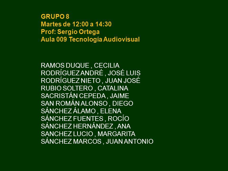 GRUPO 8 Martes de 12:00 a 14:30 Prof: Sergio Ortega Aula 009 Tecnología Audiovisual RAMOS DUQUE, CECILIA RODRÍGUEZ ANDRÉ, JOSÉ LUIS RODRÍGUEZ NIETO, J