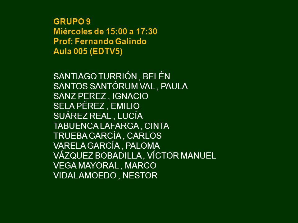 GRUPO 9 Miércoles de 15:00 a 17:30 Prof: Fernando Galindo Aula 005 (EDTV5) SANTIAGO TURRIÓN, BELÉN SANTOS SANTÓRUM VAL, PAULA SANZ PEREZ, IGNACIO SELA