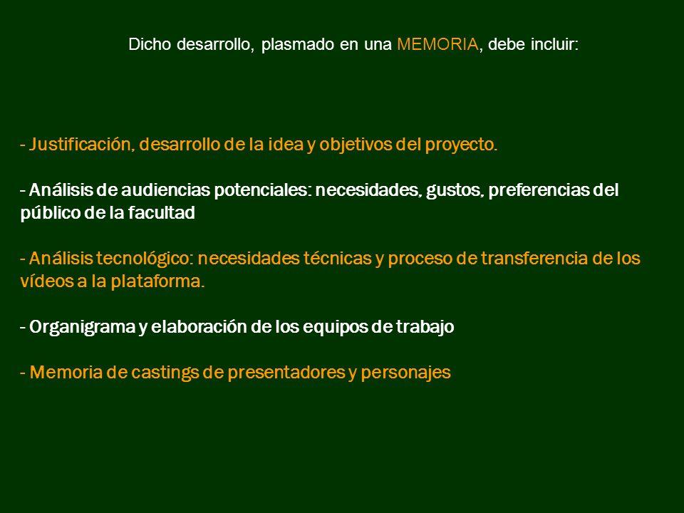- Justificación, desarrollo de la idea y objetivos del proyecto. - Análisis de audiencias potenciales: necesidades, gustos, preferencias del público d