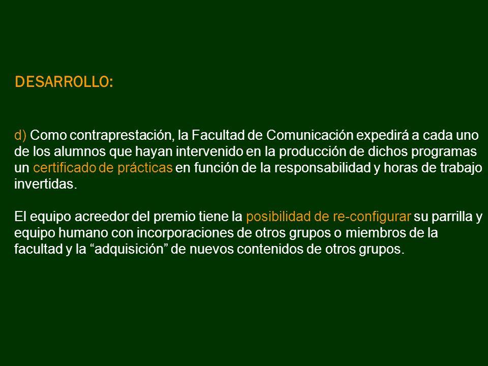 DESARROLLO: d) Como contraprestación, la Facultad de Comunicación expedirá a cada uno de los alumnos que hayan intervenido en la producción de dichos