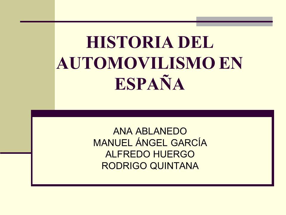 HISTORIA DEL AUTOMOVILISMO EN ESPAÑA ANA ABLANEDO MANUEL ÁNGEL GARCÍA ALFREDO HUERGO RODRIGO QUINTANA