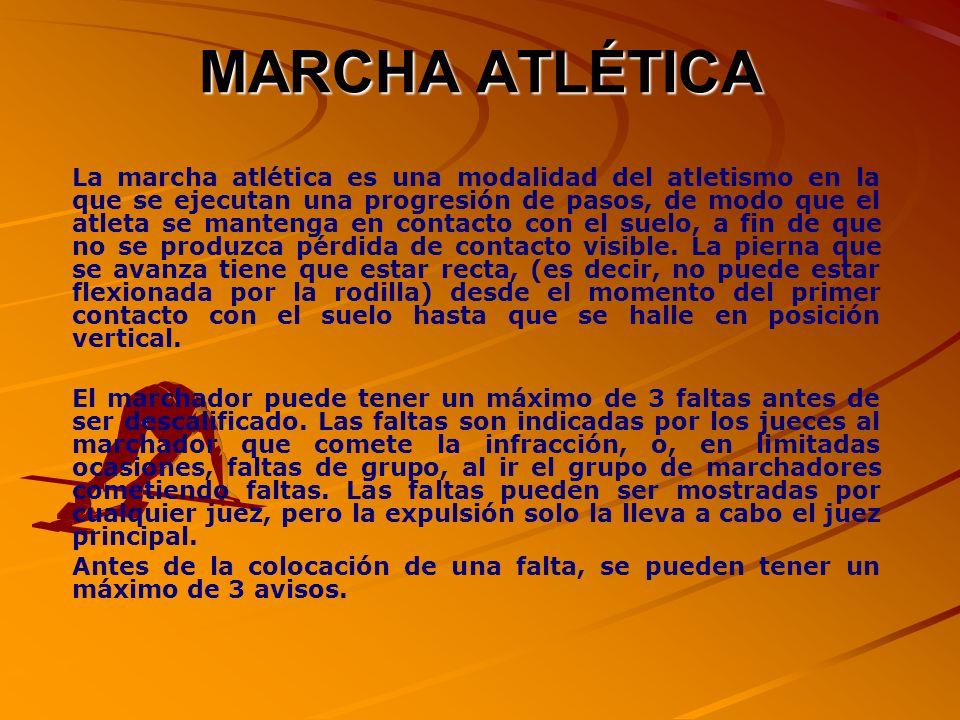 MARCHA ATLÉTICA La marcha atlética es una modalidad del atletismo en la que se ejecutan una progresión de pasos, de modo que el atleta se mantenga en contacto con el suelo, a fin de que no se produzca pérdida de contacto visible.
