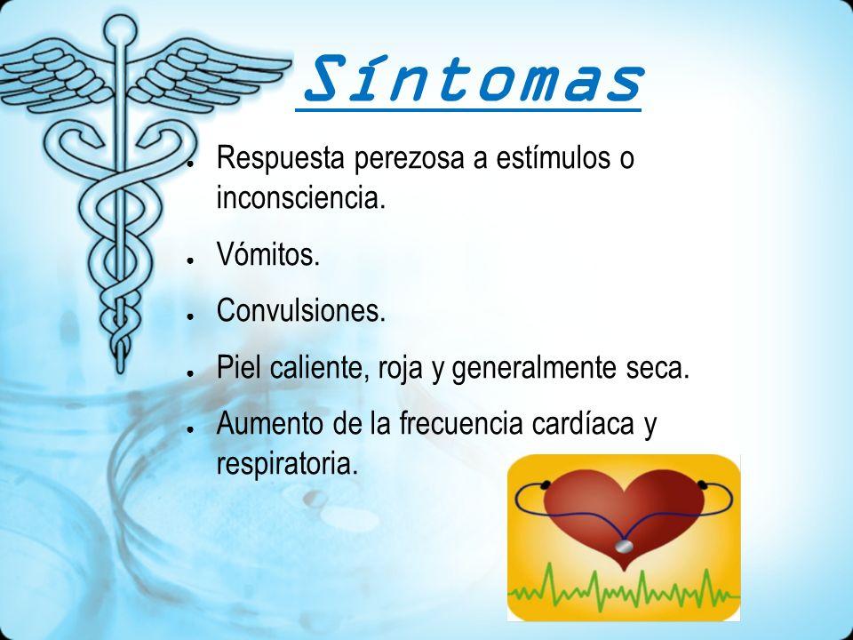 Síntomas Respuesta perezosa a estímulos o inconsciencia. Vómitos. Convulsiones. Piel caliente, roja y generalmente seca. Aumento de la frecuencia card
