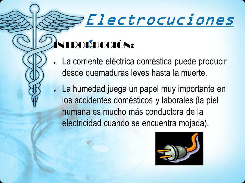 Electrocuciones. INTRODUCCIÓN: La corriente eléctrica doméstica puede producir desde quemaduras leves hasta la muerte. La humedad juega un papel muy i