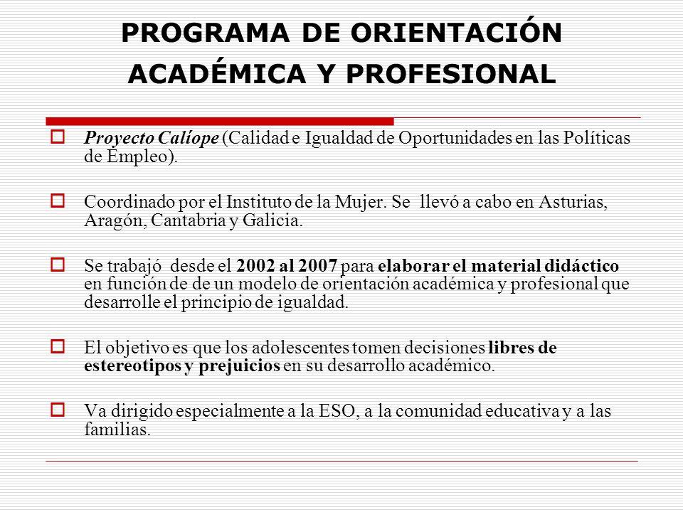 PROGRAMA DE ORIENTACIÓN ACADÉMICA Y PROFESIONAL Proyecto Calíope (Calidad e Igualdad de Oportunidades en las Políticas de Empleo). Coordinado por el I