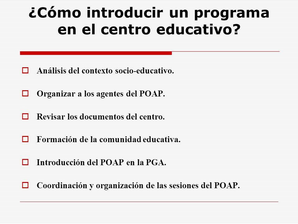 ¿Cómo introducir un programa en el centro educativo? Análisis del contexto socio-educativo. Organizar a los agentes del POAP. Revisar los documentos d