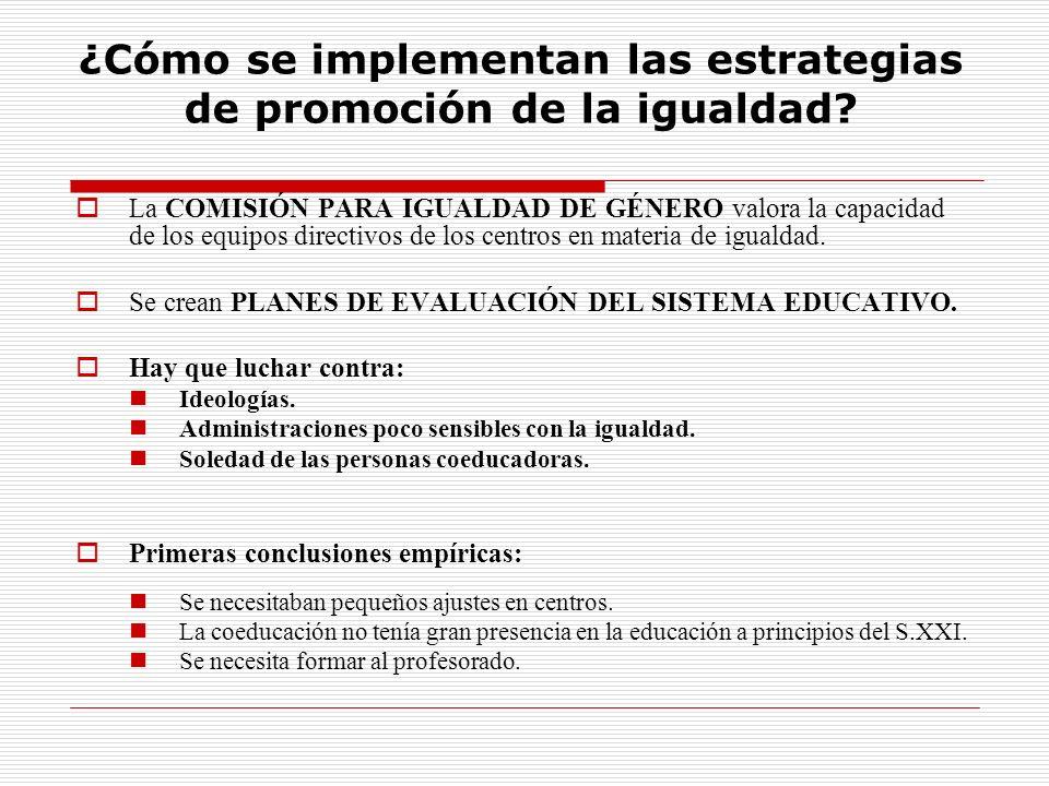 ¿Cómo se implementan las estrategias de promoción de la igualdad? La COMISIÓN PARA IGUALDAD DE GÉNERO valora la capacidad de los equipos directivos de