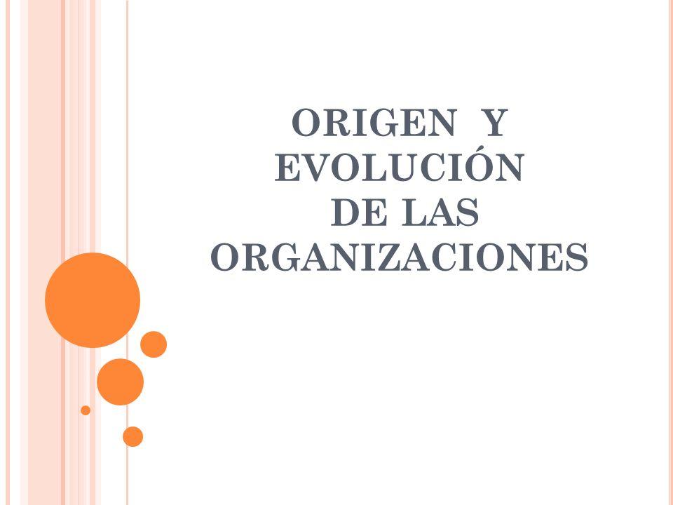ORIGEN Y EVOLUCIÓN DE LAS ORGANIZACIONES