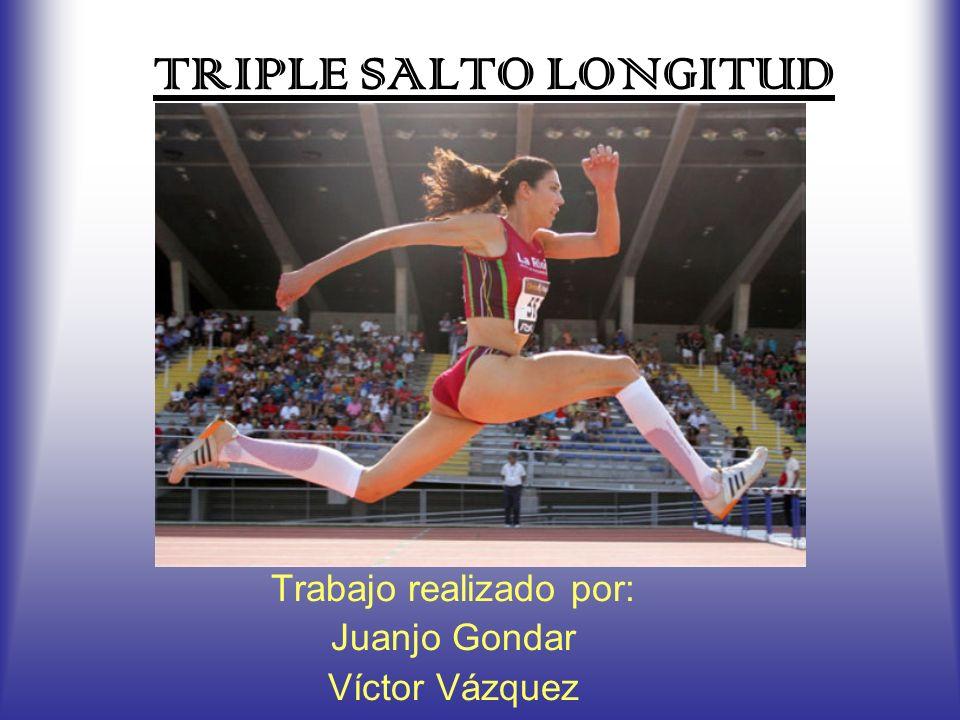 TRIPLE SALTO LONGITUD Trabajo realizado por: Juanjo Gondar Víctor Vázquez