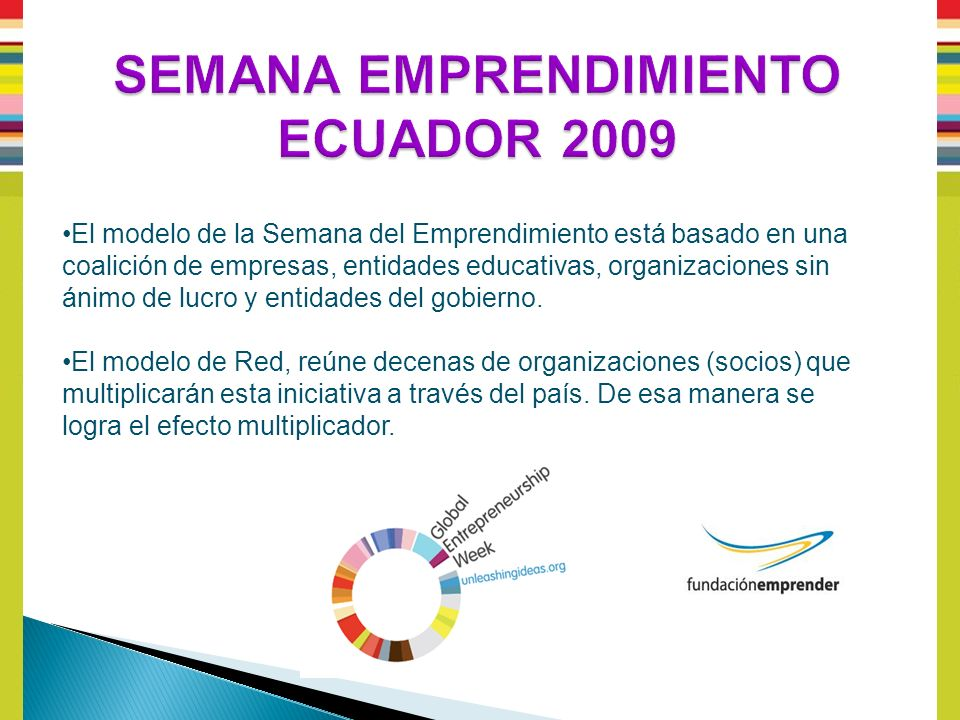 El modelo de la Semana del Emprendimiento está basado en una coalición de empresas, entidades educativas, organizaciones sin ánimo de lucro y entidades del gobierno.