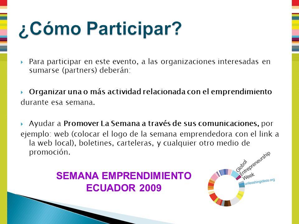 Para participar en este evento, a las organizaciones interesadas en sumarse (partners) deberán: Organizar una o más actividad relacionada con el emprendimiento durante esa semana.