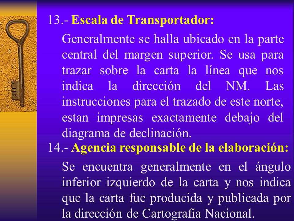 13.- Escala de Transportador: Generalmente se halla ubicado en la parte central del margen superior. Se usa para trazar sobre la carta la línea que no
