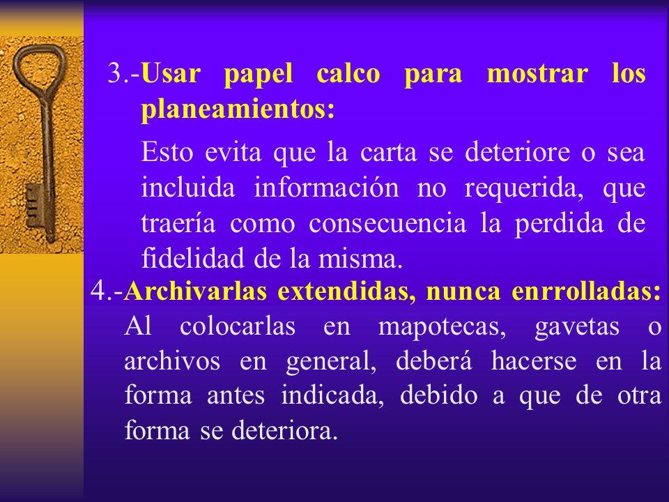 3.-Usar papel calco para mostrar los planeamientos: Esto evita que la carta se deteriore o sea incluida información no requerida, que traería como con