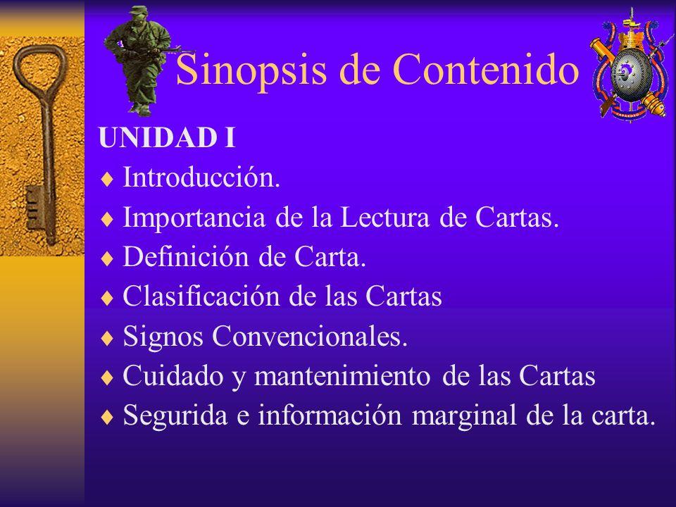 Sinopsis de Contenido UNIDAD I Introducción. Importancia de la Lectura de Cartas. Definición de Carta. Clasificación de las Cartas Signos Convencional