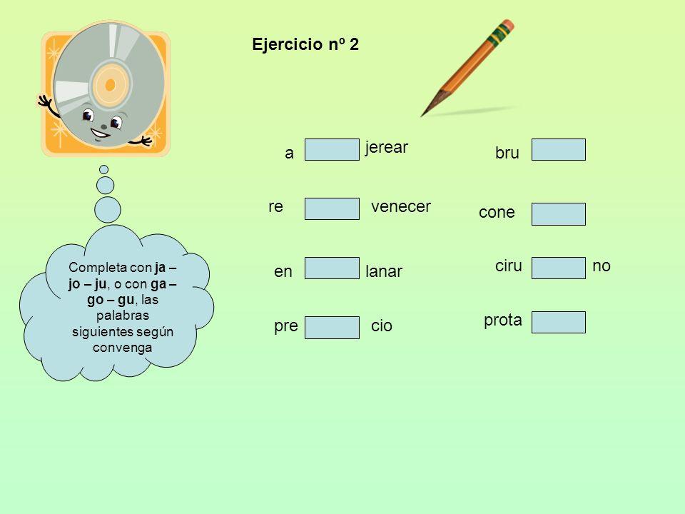 Observa cada uno de los siguientes grupos de palabras. Pronuncia cada grupo por separado y comprueba si los sonidos ja – jo – ju, son iguales a los so
