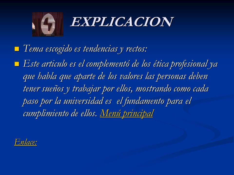 EXPLICACION EXPLICACION Tema escogido es tendencias y rectos: Tema escogido es tendencias y rectos: Este articulo es el complementó de los ética profe