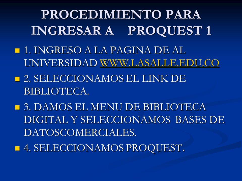 PROCEDIMIENTO PARA INGRESAR A PROQUEST 1 1. INGRESO A LA PAGINA DE AL UNIVERSIDAD WWW.LASALLE.EDU.CO 1. INGRESO A LA PAGINA DE AL UNIVERSIDAD WWW.LASA