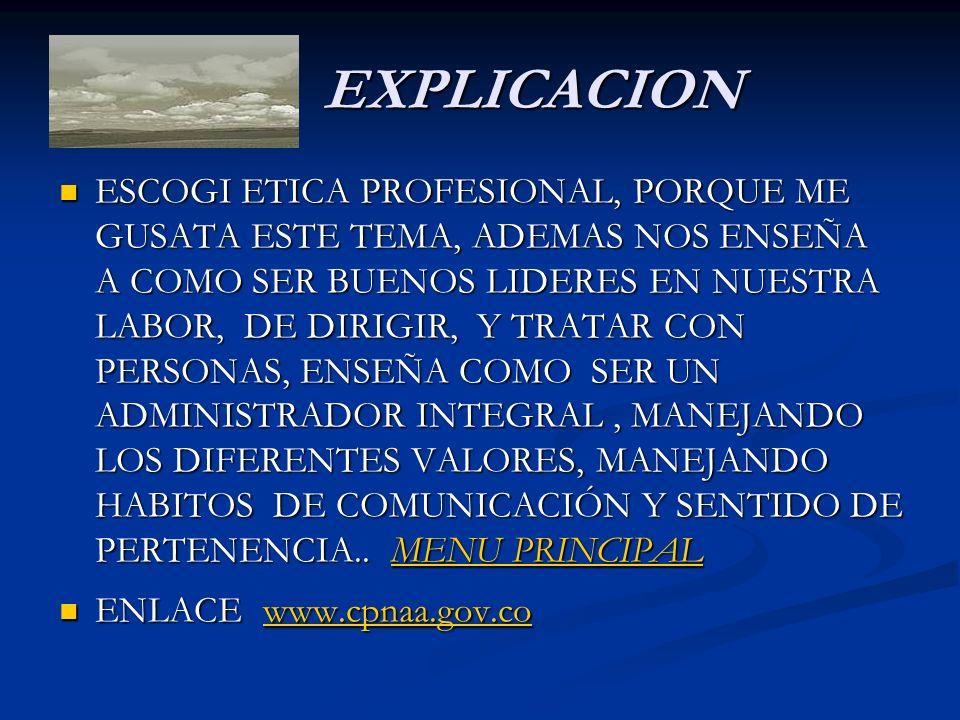 EXPLICACION EXPLICACION ESCOGI ETICA PROFESIONAL, PORQUE ME GUSATA ESTE TEMA, ADEMAS NOS ENSEÑA A COMO SER BUENOS LIDERES EN NUESTRA LABOR, DE DIRIGIR