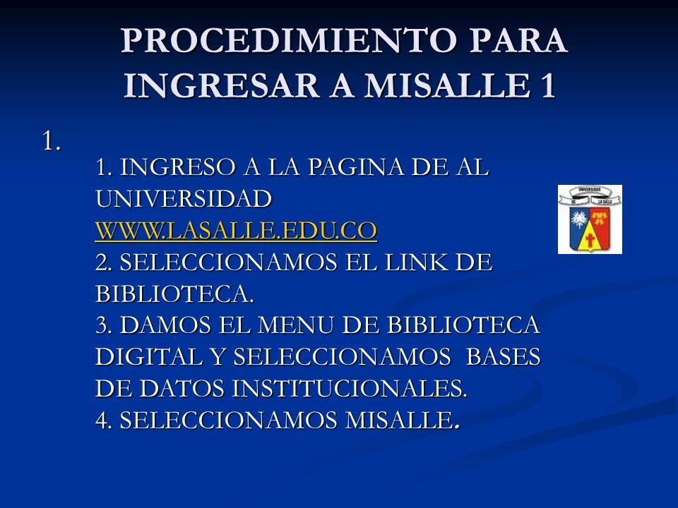 PROCEDIMIENTO PARA INGRESAR A MISALLE 1 PROCEDIMIENTO PARA INGRESAR A MISALLE 1 1. 1. INGRESO A LA PAGINA DE AL UNIVERSIDAD WWW.LASALLE.EDU.CO WWW.LAS