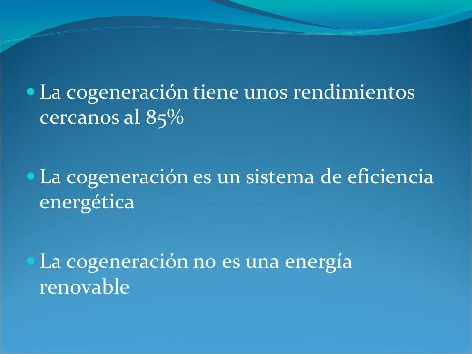 La cogeneración tiene unos rendimientos cercanos al 85% La cogeneración es un sistema de eficiencia energética La cogeneración no es una energía renov