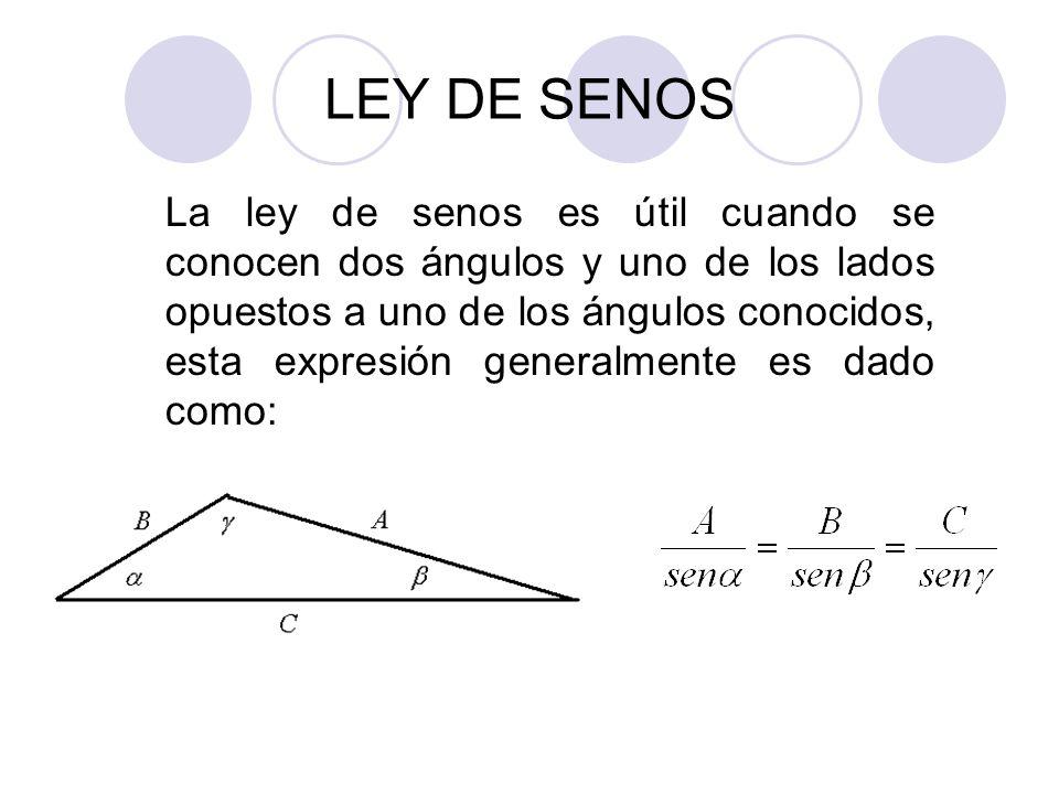 La ley de senos es útil cuando se conocen dos ángulos y uno de los lados opuestos a uno de los ángulos conocidos, esta expresión generalmente es dado