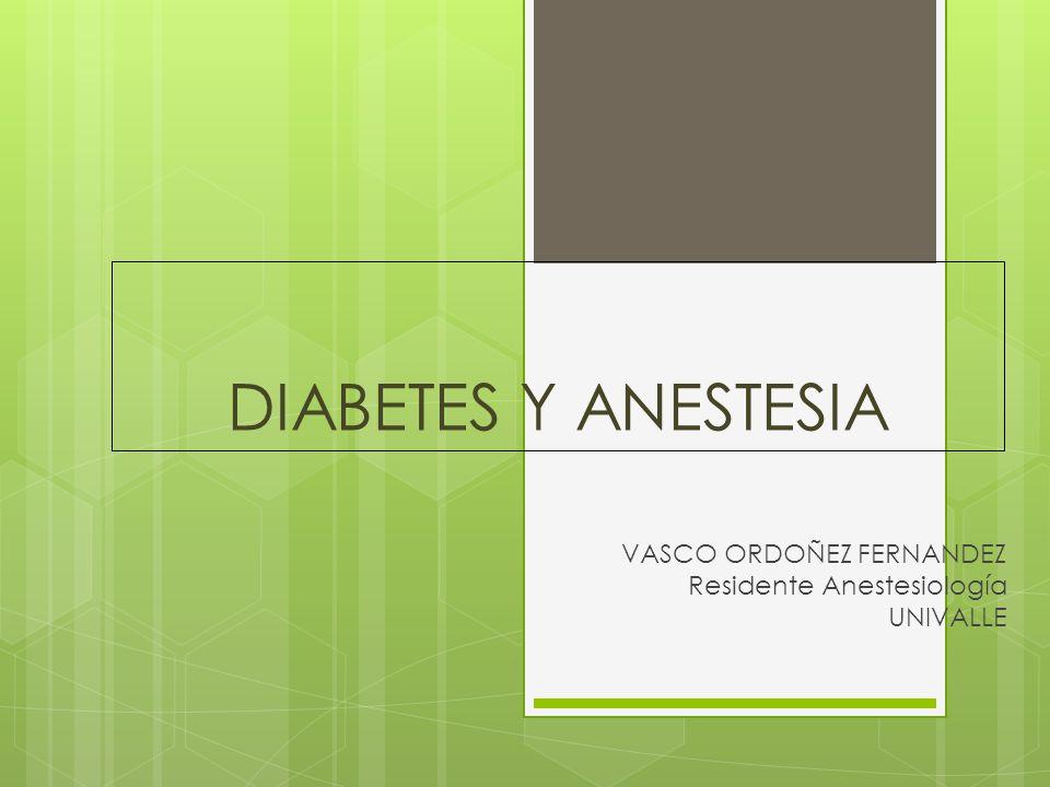 DIABETES Y ANESTESIA VASCO ORDOÑEZ FERNANDEZ Residente Anestesiología UNIVALLE