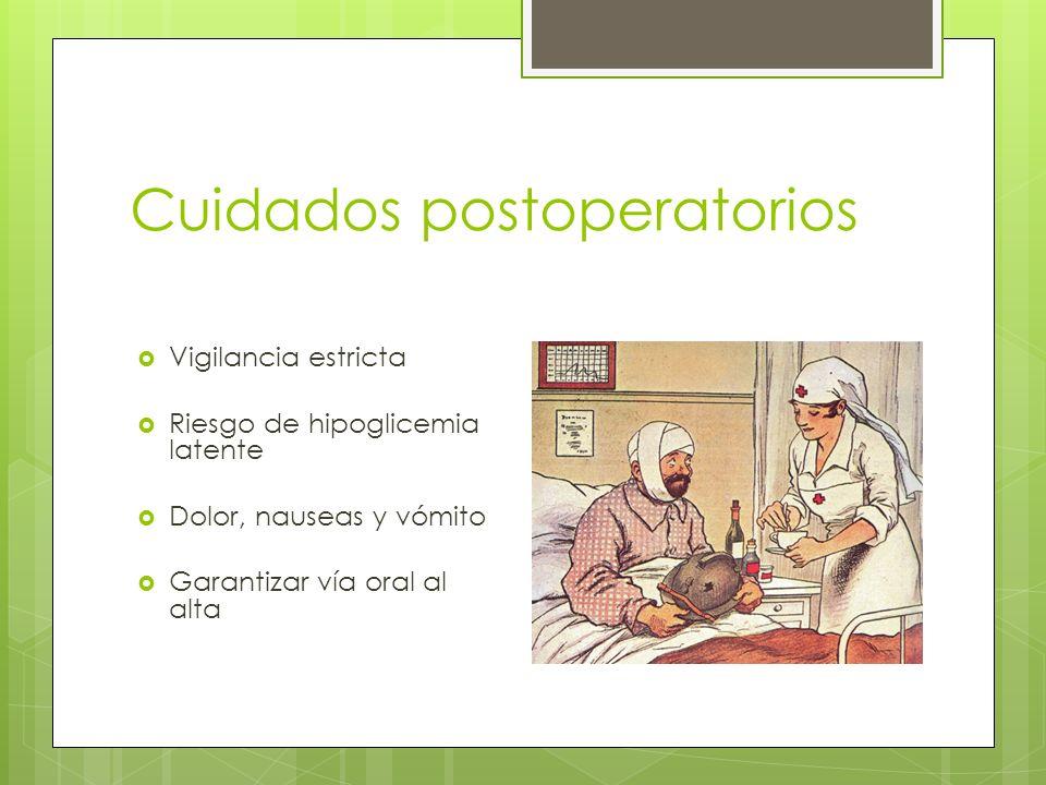 Cuidados postoperatorios Vigilancia estricta Riesgo de hipoglicemia latente Dolor, nauseas y vómito Garantizar vía oral al alta