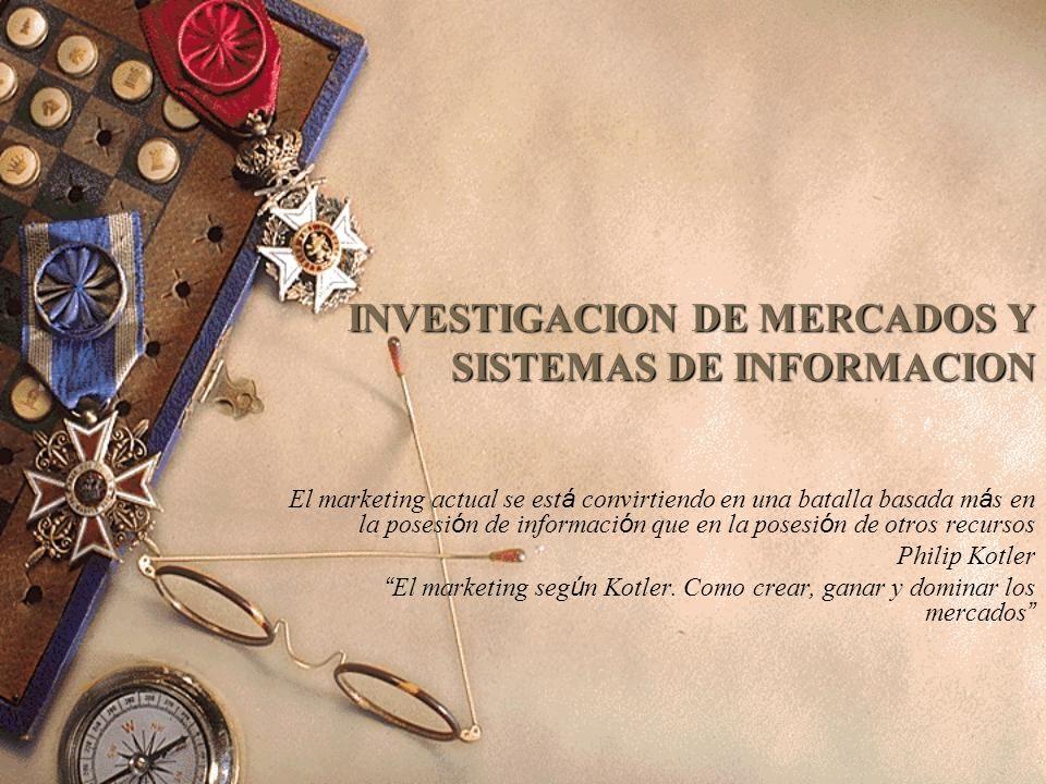 INVESTIGACION DE MERCADOS Y SISTEMAS DE INFORMACION El marketing actual se est á convirtiendo en una batalla basada m á s en la posesi ó n de informac
