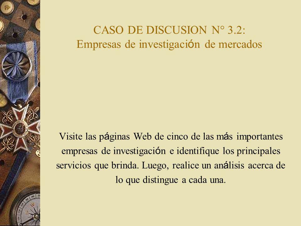 CASO DE DISCUSION N° 3.2: Empresas de investigaci ó n de mercados Visite las p á ginas Web de cinco de las m á s importantes empresas de investigaci ó