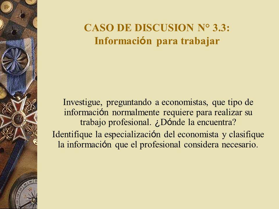 CASO DE DISCUSION N° 3.3: Informaci ó n para trabajar Investigue, preguntando a economistas, que tipo de informaci ó n normalmente requiere para reali