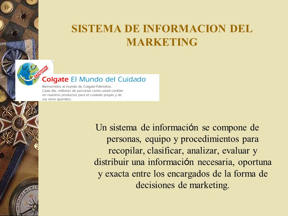 SISTEMA DE INFORMACION DEL MARKETING Un sistema de informaci ó n se compone de personas, equipo y procedimientos para recopilar, clasificar, analizar,