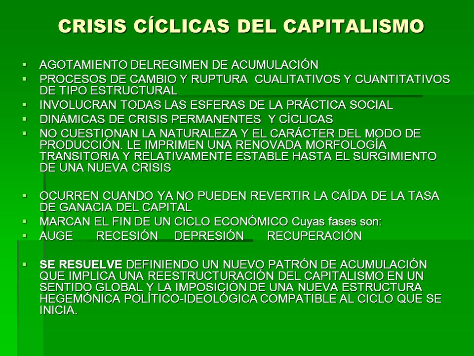 CRISIS CÍCLICAS DEL CAPITALISMO AGOTAMIENTO DELREGIMEN DE ACUMULACIÓN AGOTAMIENTO DELREGIMEN DE ACUMULACIÓN PROCESOS DE CAMBIO Y RUPTURA CUALITATIVOS