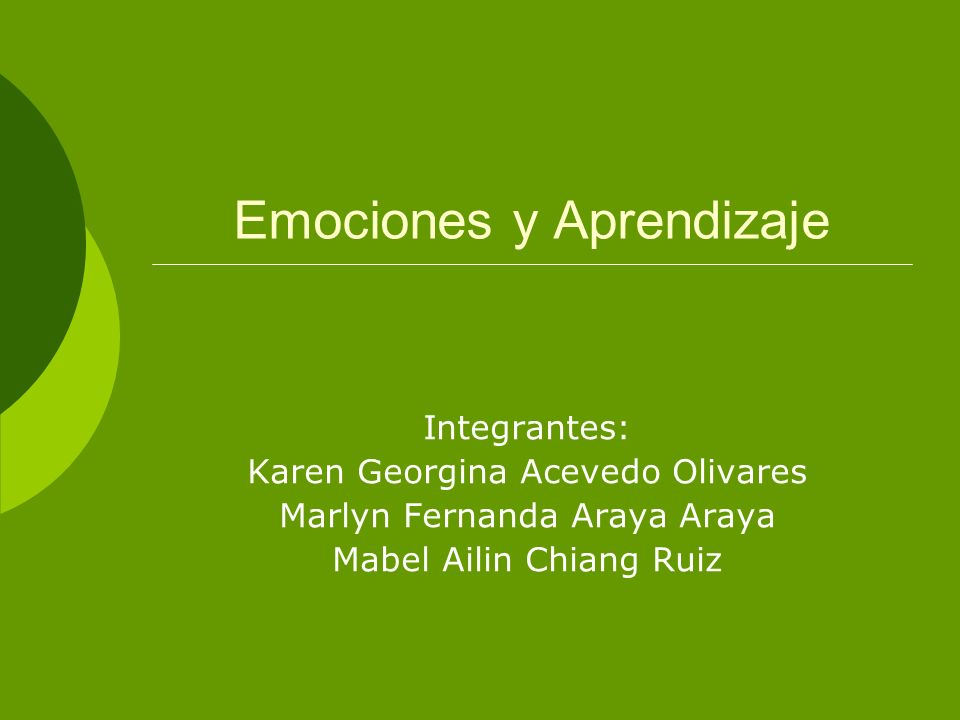 Emociones y Aprendizaje Integrantes: Karen Georgina Acevedo Olivares Marlyn Fernanda Araya Araya Mabel Ailin Chiang Ruiz
