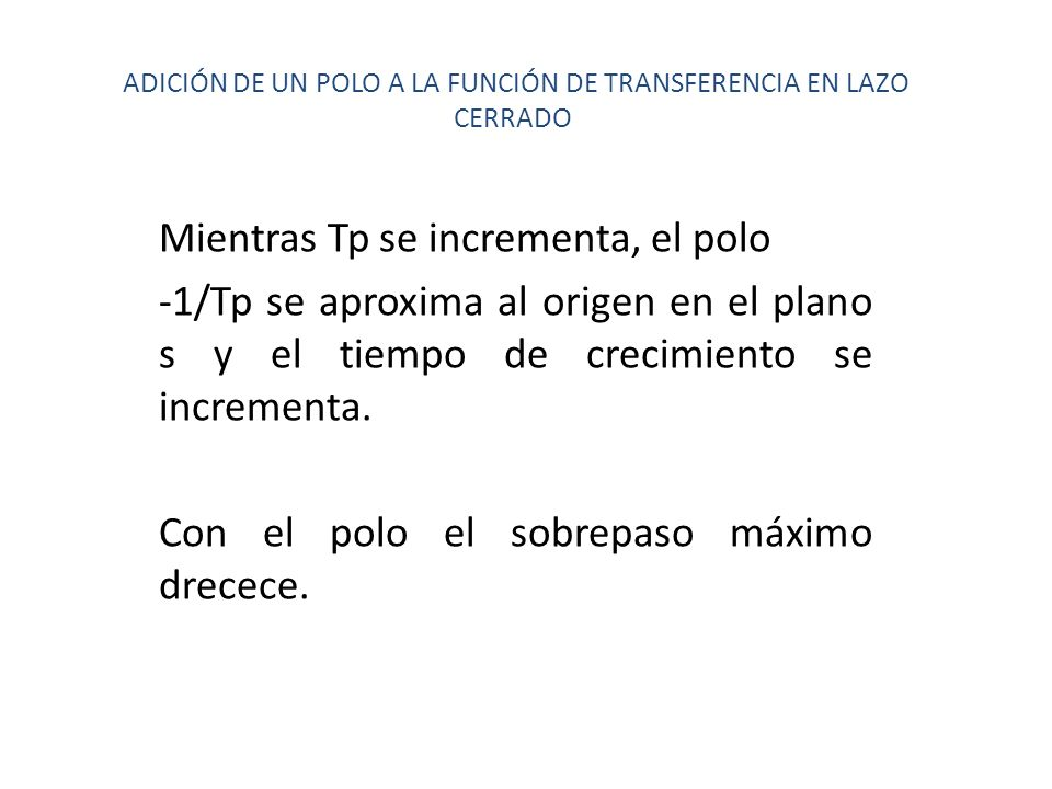 ADICIÓN DE UN POLO A LA FUNCIÓN DE TRANSFERENCIA EN LAZO CERRADO Mientras Tp se incrementa, el polo -1/Tp se aproxima al origen en el plano s y el tie