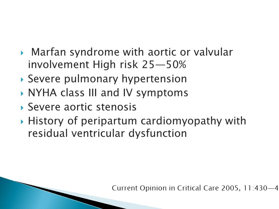 Marfan syndrome with aortic or valvular involvement High risk 2550% Severe pulmonary hypertension NYHA class III and IV symptoms Severe aortic stenosis History of peripartum cardiomyopathy with residual ventricular dysfunction Current Opinion in Critical Care 2005, 11:430434