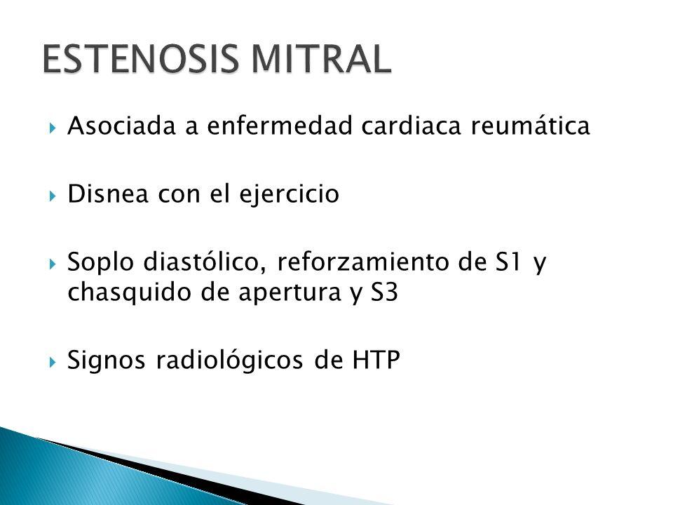 Asociada a enfermedad cardiaca reumática Disnea con el ejercicio Soplo diastólico, reforzamiento de S1 y chasquido de apertura y S3 Signos radiológicos de HTP