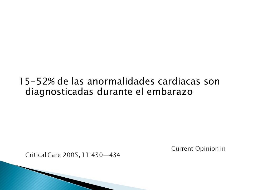 15-52% de las anormalidades cardiacas son diagnosticadas durante el embarazo Current Opinion in Critical Care 2005, 11:430434