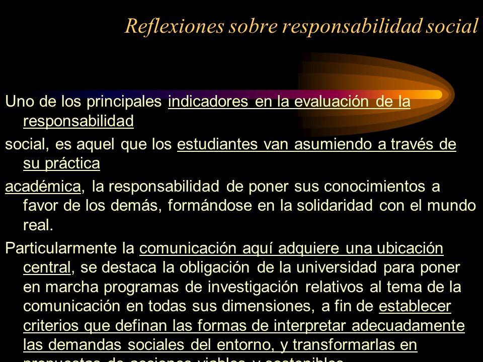 Reflexiones sobre responsabilidad social Uno de los principales indicadores en la evaluación de la responsabilidad social, es aquel que los estudiante
