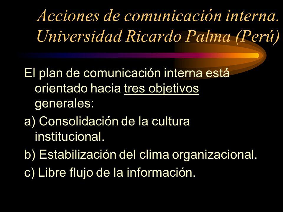 Acciones de comunicación interna. Universidad Ricardo Palma (Perú) El plan de comunicación interna está orientado hacia tres objetivos generales: a) C