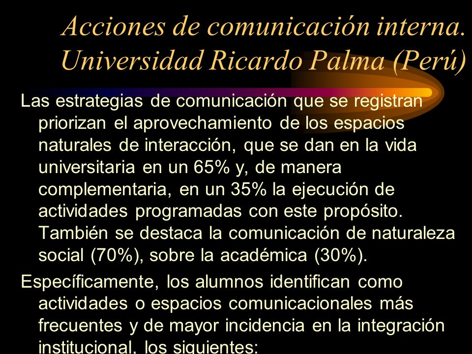 Acciones de comunicación interna. Universidad Ricardo Palma (Perú) Las estrategias de comunicación que se registran priorizan el aprovechamiento de lo